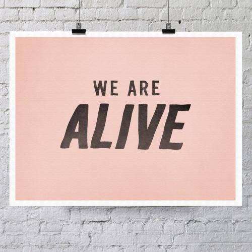 we are alive print